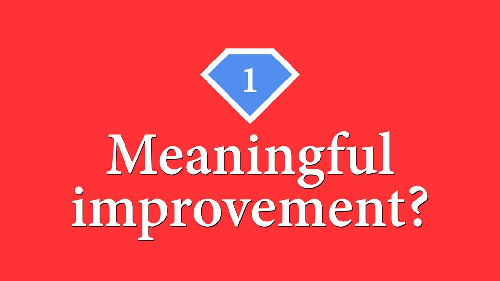 Meaningful improvement? 1