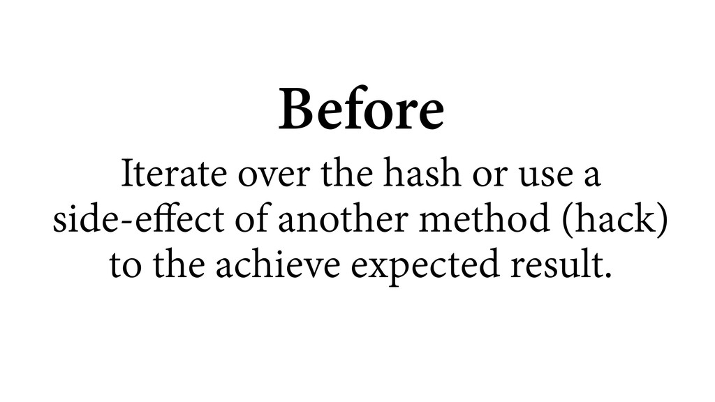 Before Iterate over the hash or use a  side-ef...