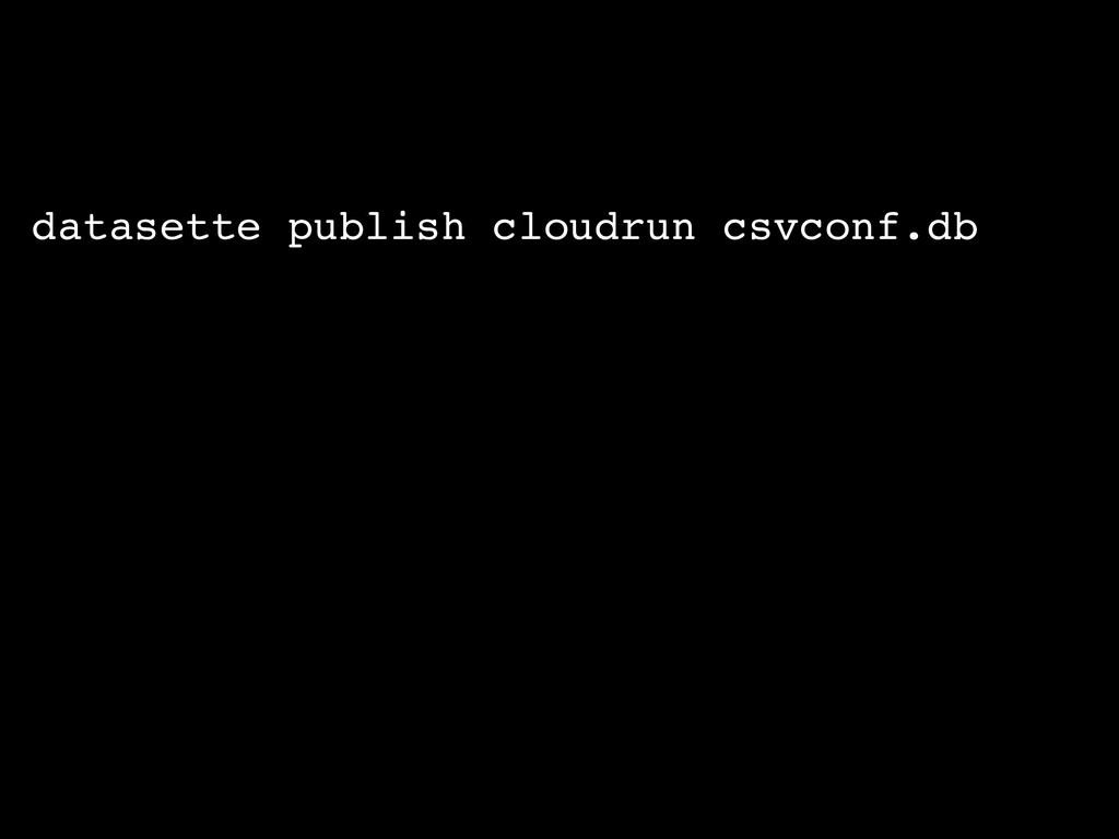 datasette publish cloudrun csvconf.db \ --title...