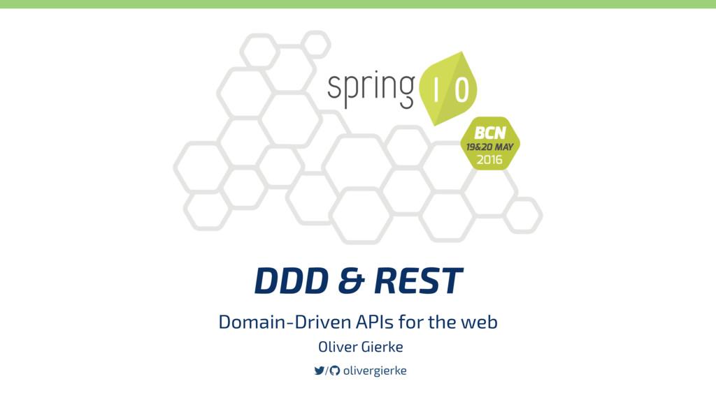 DDD & REST Domain-Driven APIs for the web / oli...