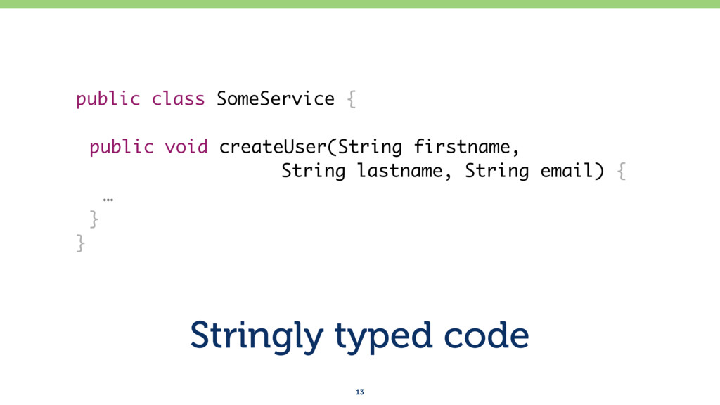Stringly typed code 13 public class SomeService...