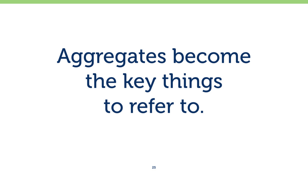 Aggregates become the key things to refer to....