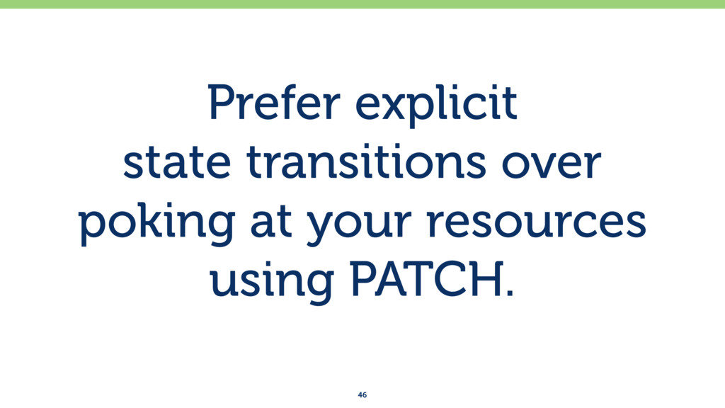 Prefer explicit  state transitions over poking...