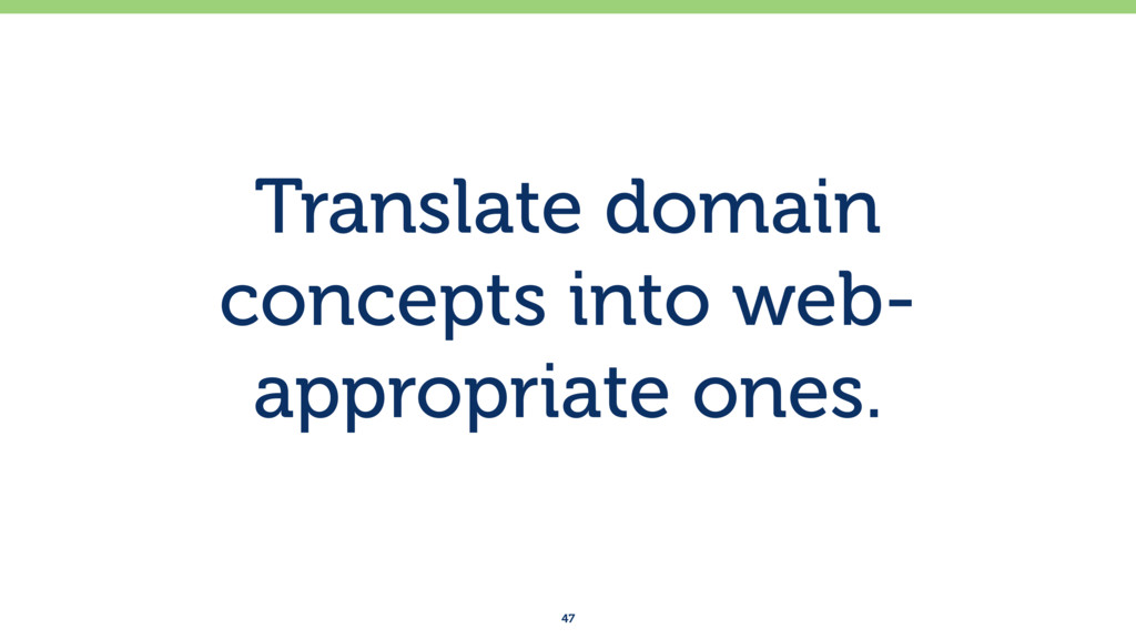 Translate domain concepts into web- appropriate...