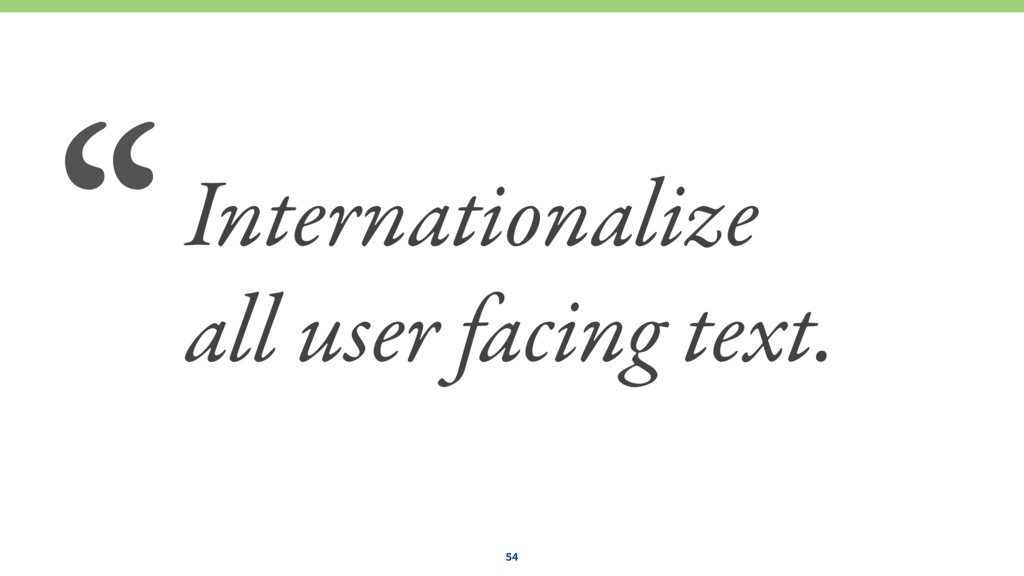 """54 """"Internationalize all user facing text."""