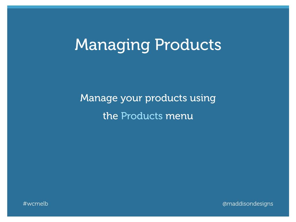 #wcmelb @maddisondesigns Manage your products u...