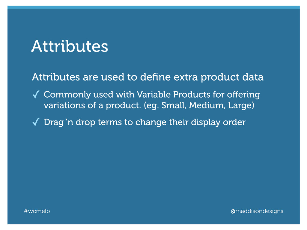 #wcmelb @maddisondesigns Attributes are used to...