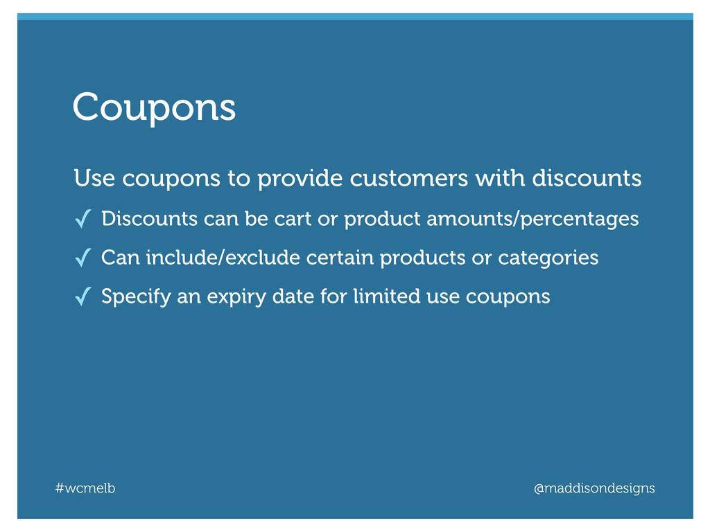 #wcmelb @maddisondesigns Use coupons to provide...