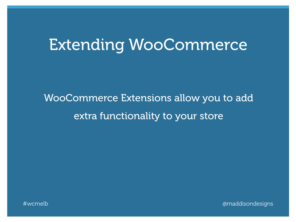 #wcmelb @maddisondesigns WooCommerce Extensions...