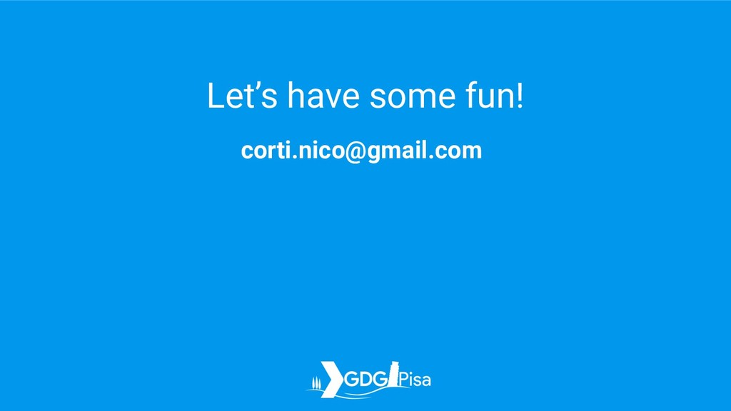 Let's have some fun! corti.nico@gmail.com