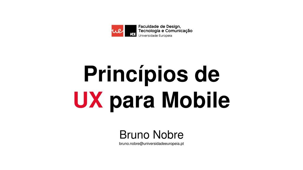 Princípios de UX para Mobile Bruno Nobre bruno....