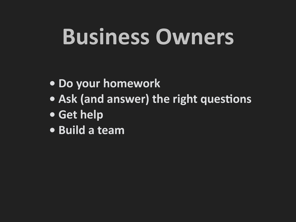 Business Owners  • Do your homew...