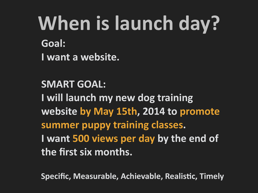 When is launch day? Goal:   I ...