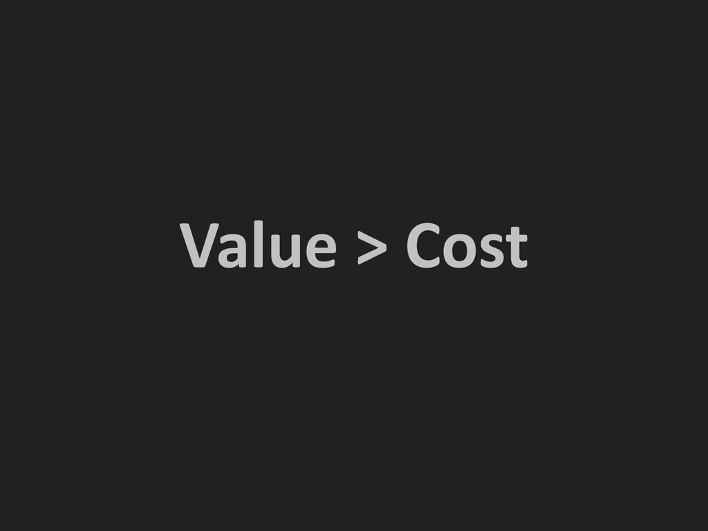 Value > Cost