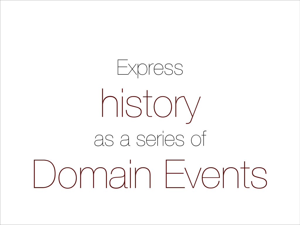 Express history as a series of Domain Events