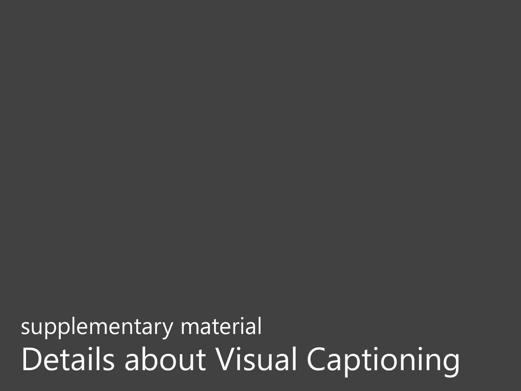 supplementary material Details about Visual Cap...