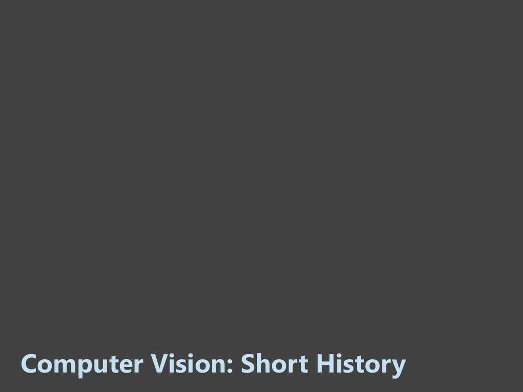 Computer Vision: Short History