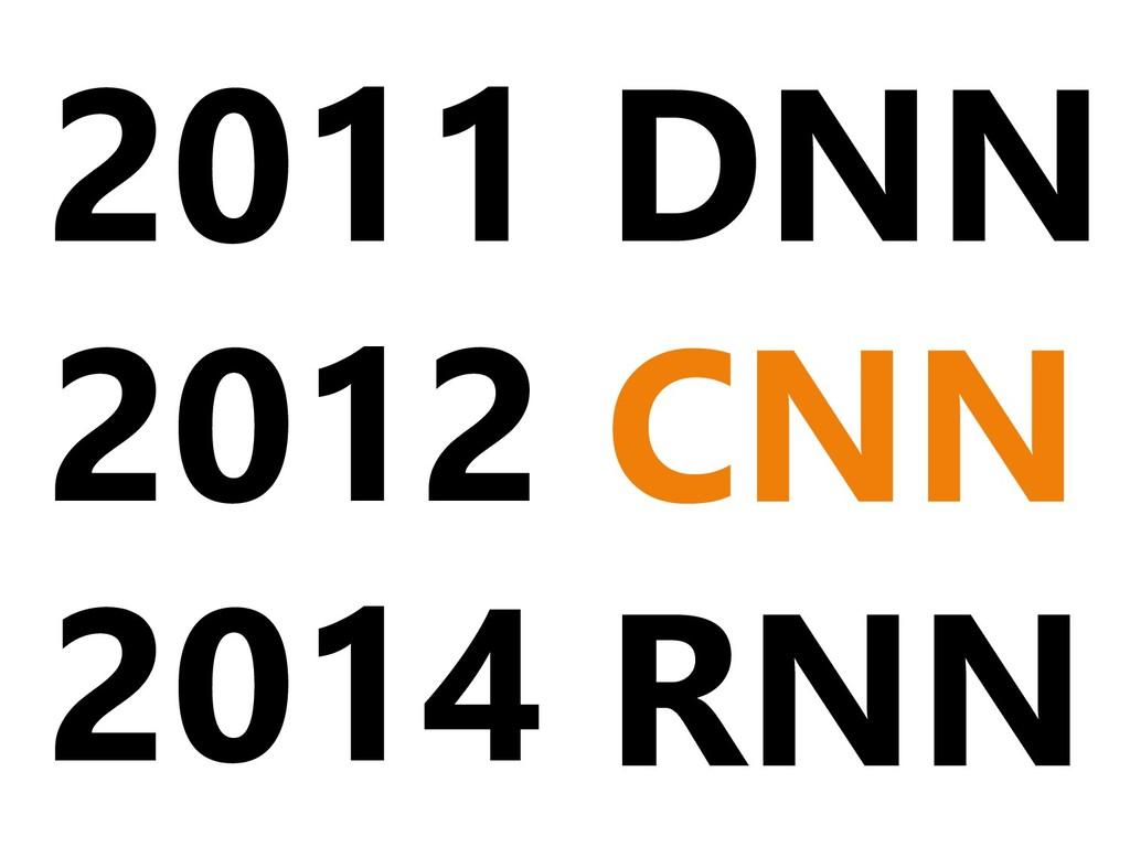 2011 2012 2014 DNN CNN RNN