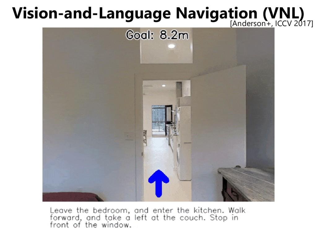Vision-and-Language Navigation (VNL) [Anderson+...