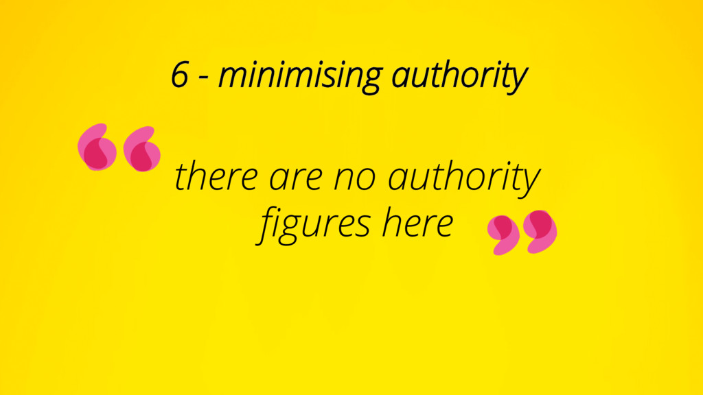there are no authority figures here 6 - minimisi...