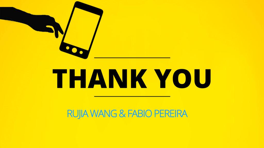 THANK YOU RUJIA WANG & FABIO PEREIRA