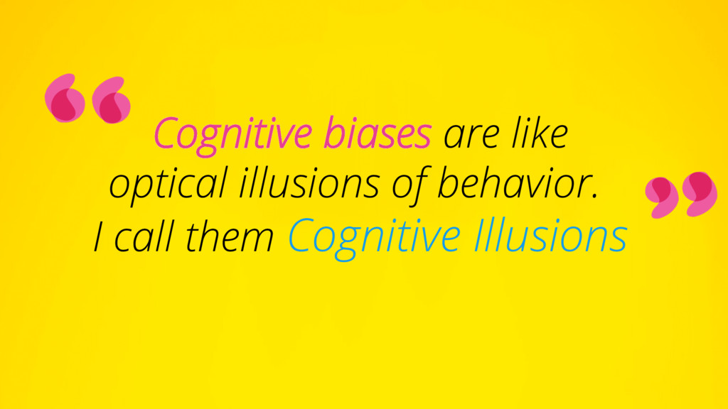 Cognitive biases are like optical illusions of ...