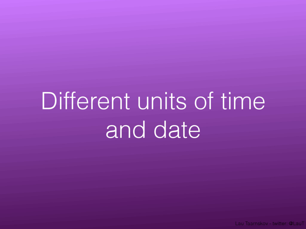 Lau Taarnskov - twitter: @LauT Different units ...