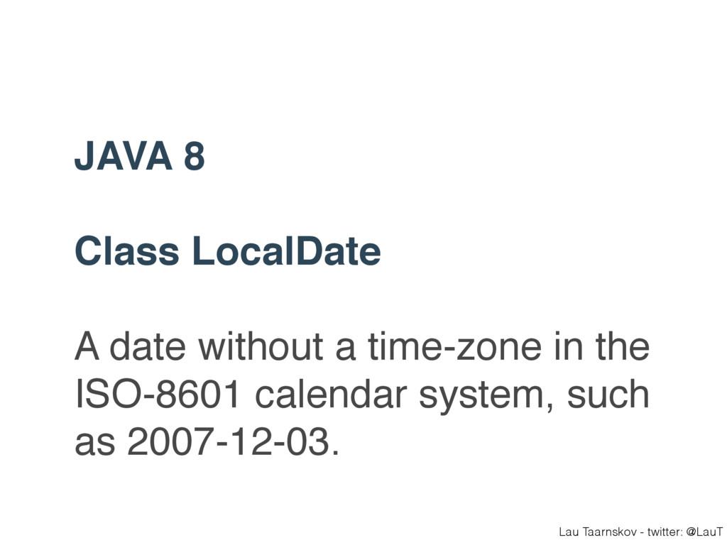 Lau Taarnskov - twitter: @LauT JAVA 8 Class Loc...