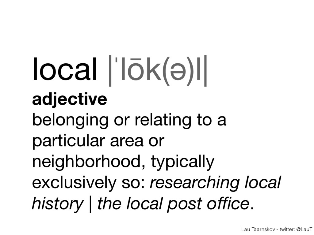 Lau Taarnskov - twitter: @LauT local |ˈlōk(ə)l|...