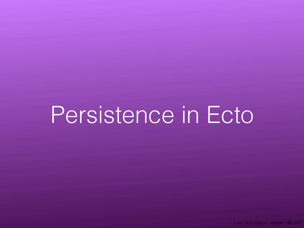 Lau Taarnskov - twitter: @LauT Persistence in E...
