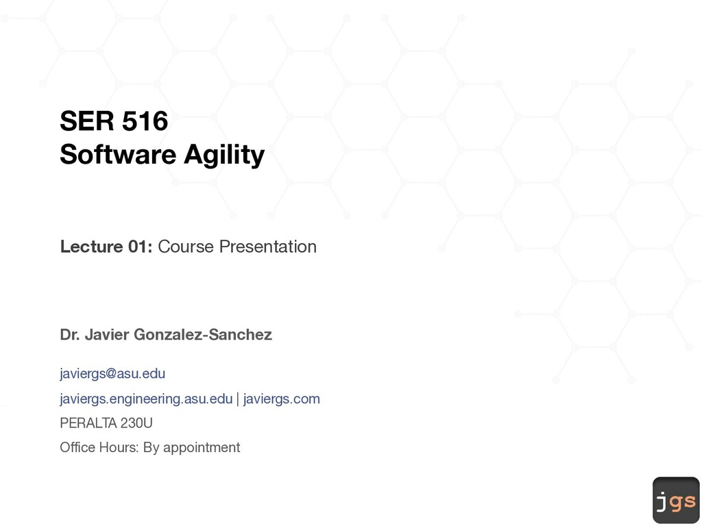 jgs SER 516 Software Agility Lecture 01: Course...