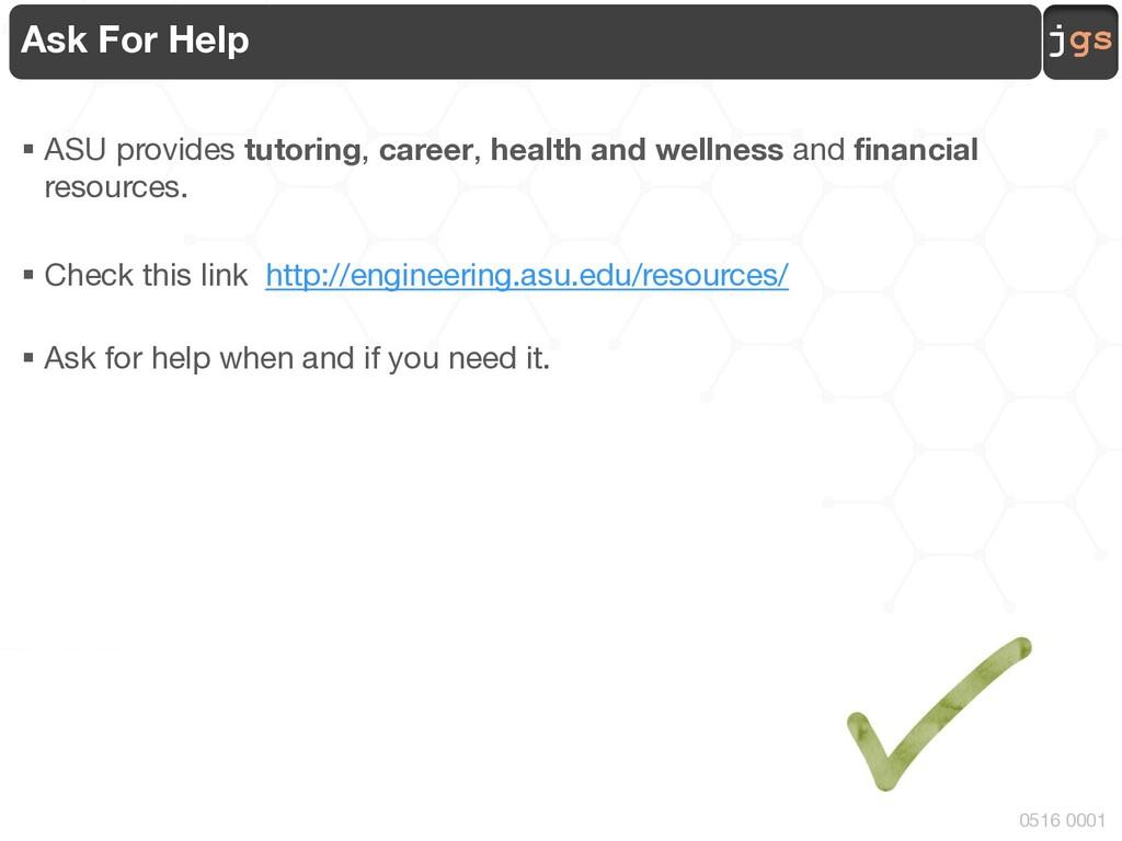 jgs 0516 0001 Ask For Help § ASU provides tutor...