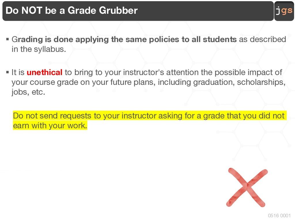 jgs 0516 0001 Do NOT be a Grade Grubber § Gradi...