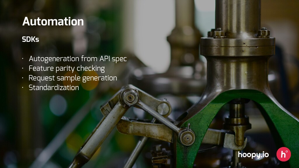 SDKs • Autogeneration from API spec • Feature p...