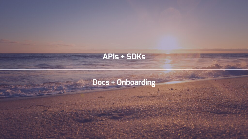 APIs + SDKs Docs + Onboarding