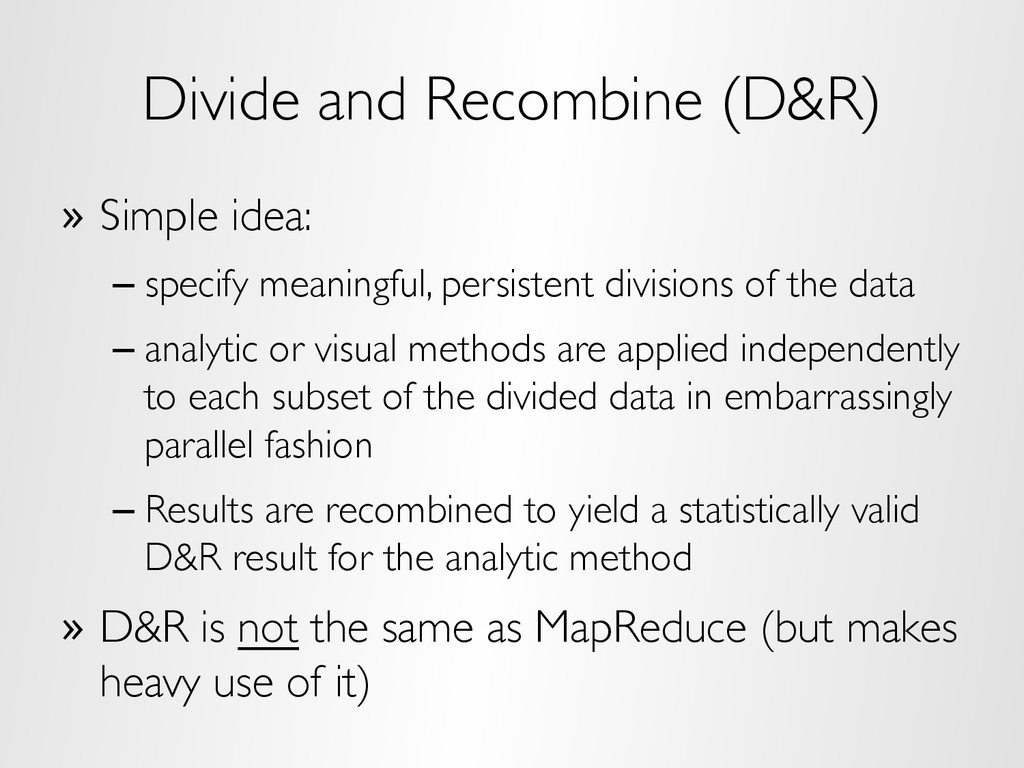 Divide and Recombine (D&R) »  Simple idea: – sp...