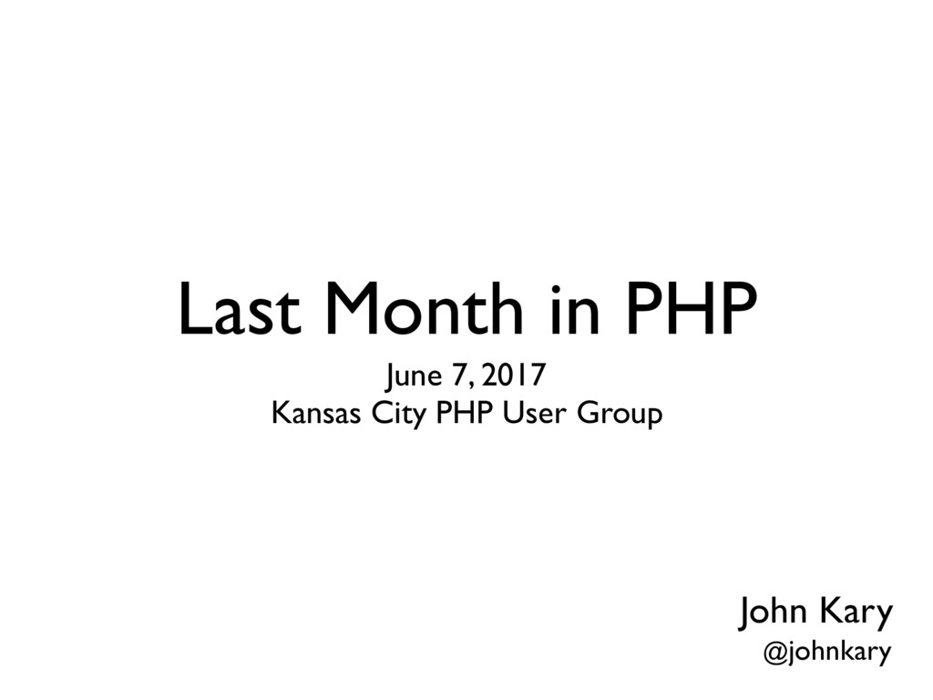 Last Month in PHP June 7, 2017