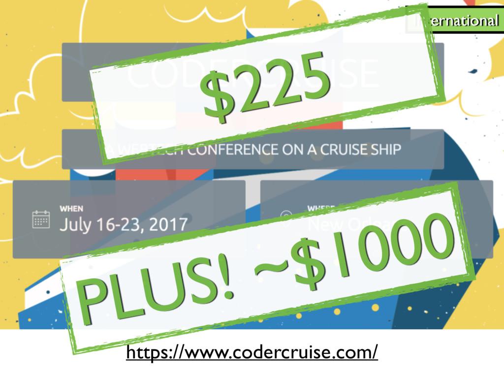 International https://www.codercruise.com/ $225...