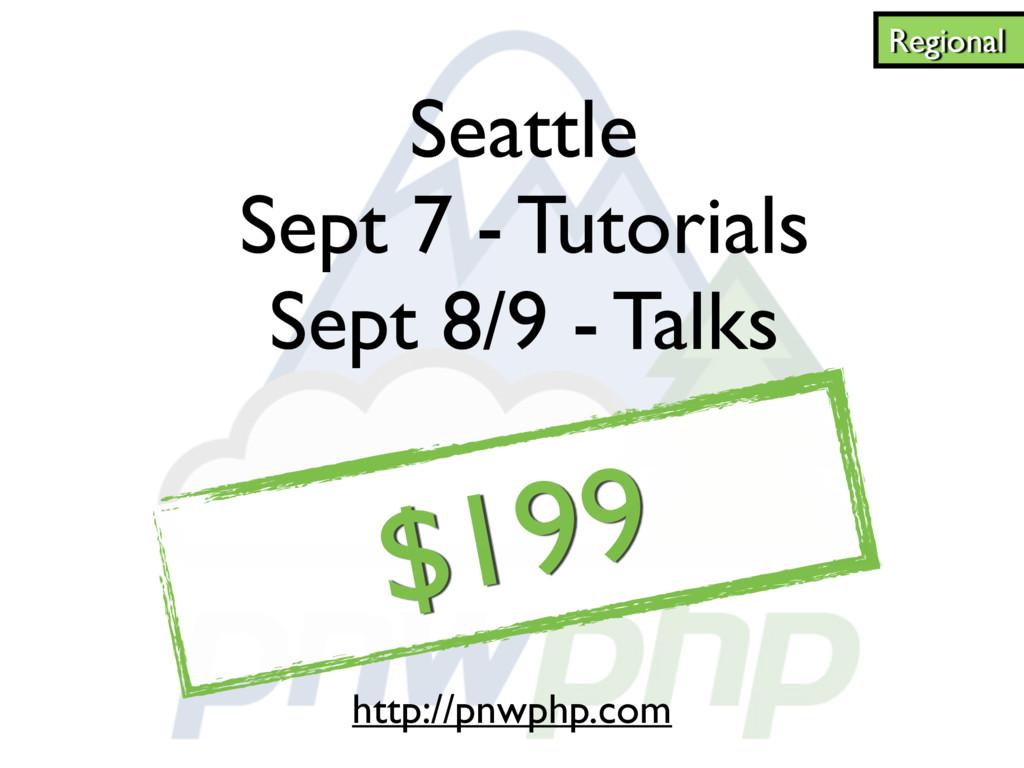 $199 Seattle Sept 7 - Tutorials Sept 8/9 - Talk...