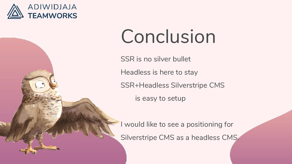 Conclusion SSR is no silver bullet Headless is ...