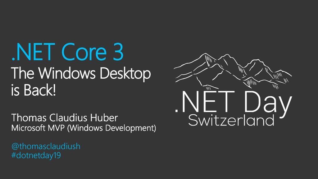 .NET Core 3 The Windows Desktop is Back! @thoma...