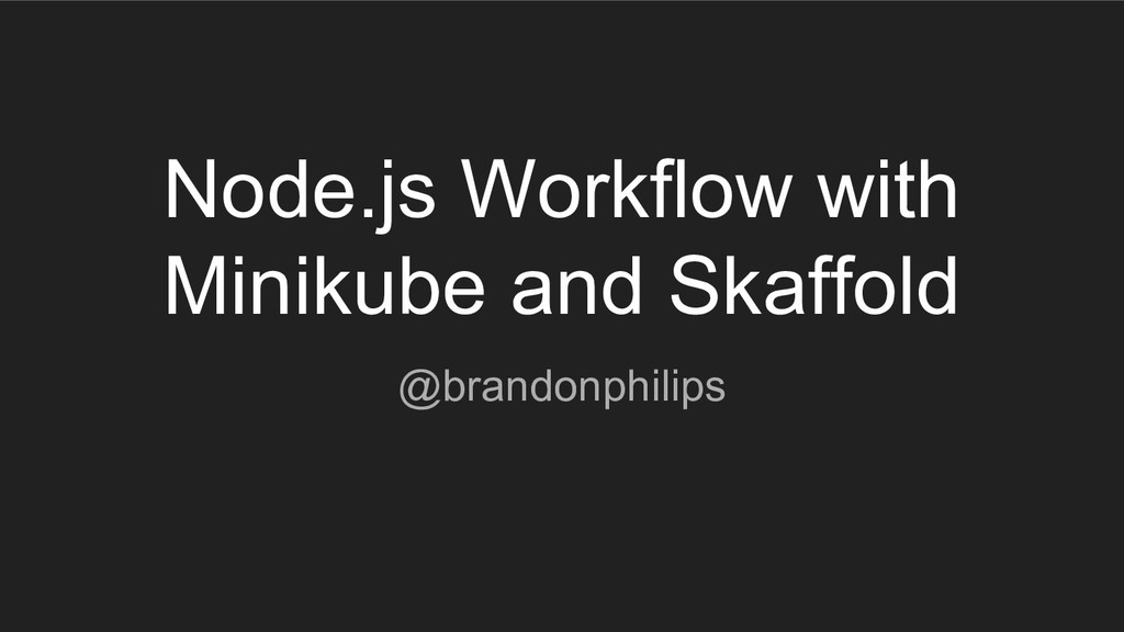 Node.js Workflow with Minikube and Skaffold @br...