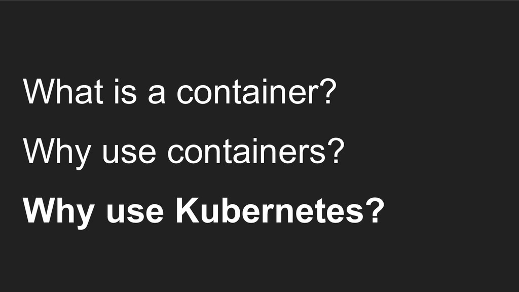 What is a container? Why use containers? Why us...