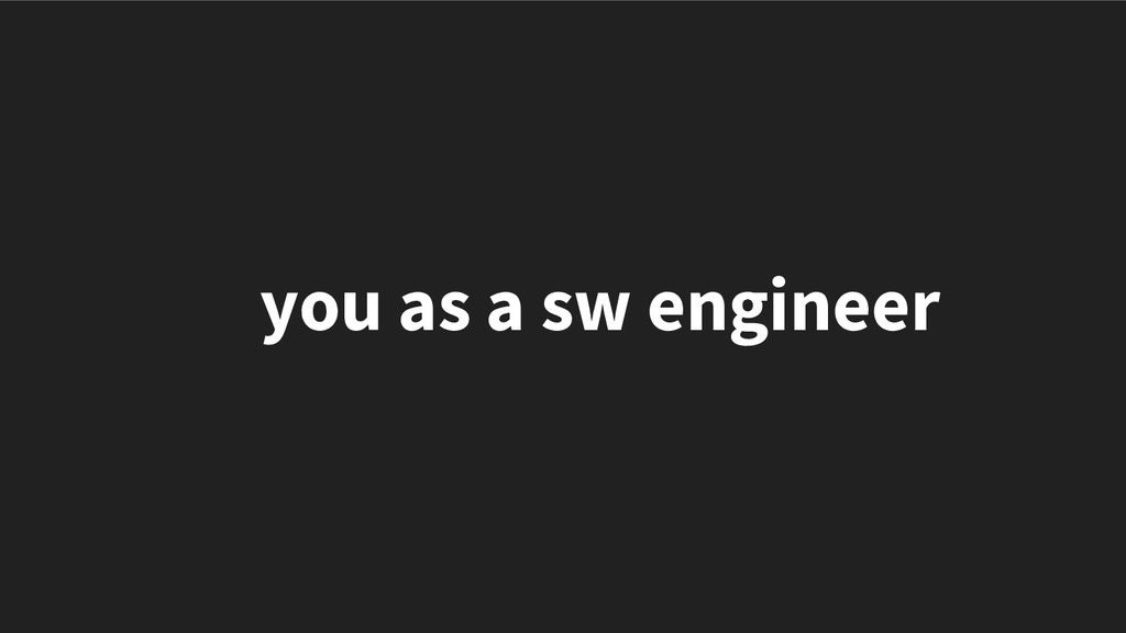 you as a sw engineer