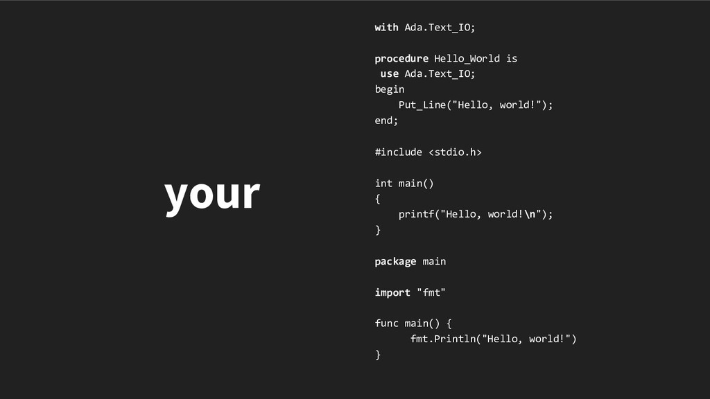 your with Ada.Text_IO; procedure Hello_World is...