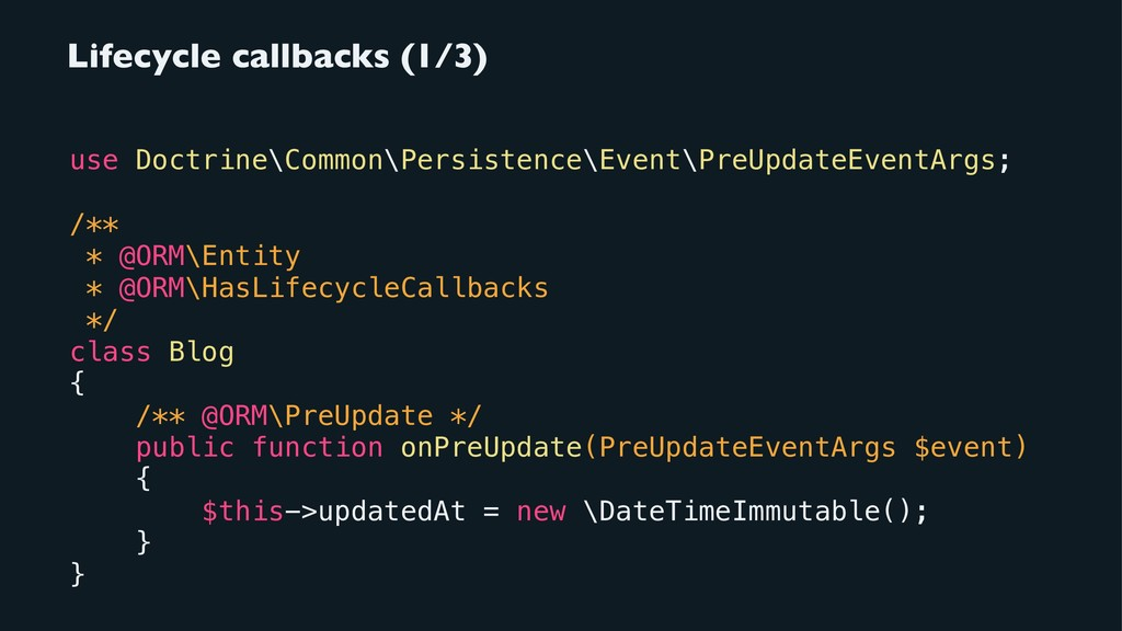 Lifecycle callbacks (1/3) use Doctrine\Common\P...
