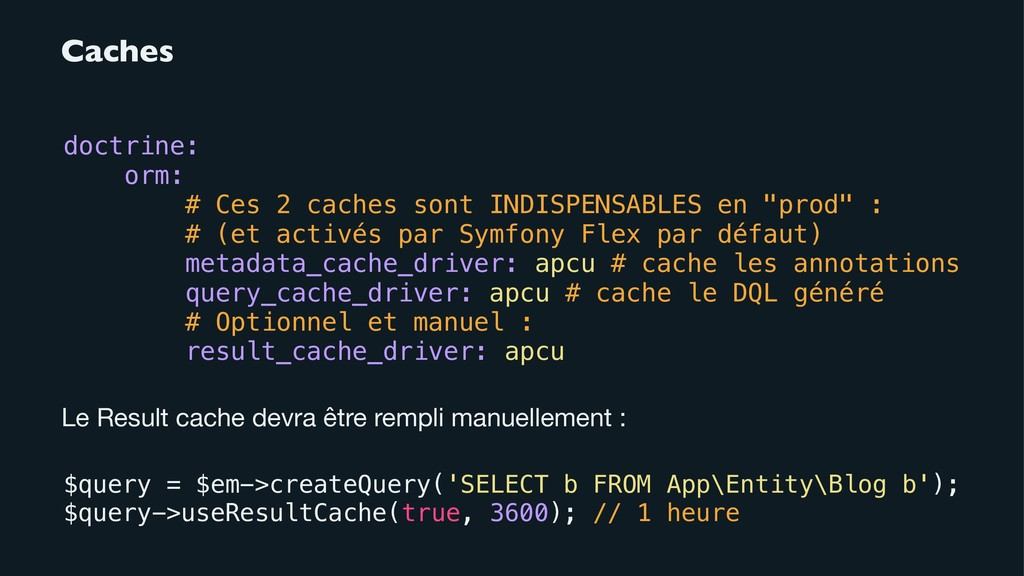 Caches doctrine: orm: # Ces 2 caches sont INDIS...
