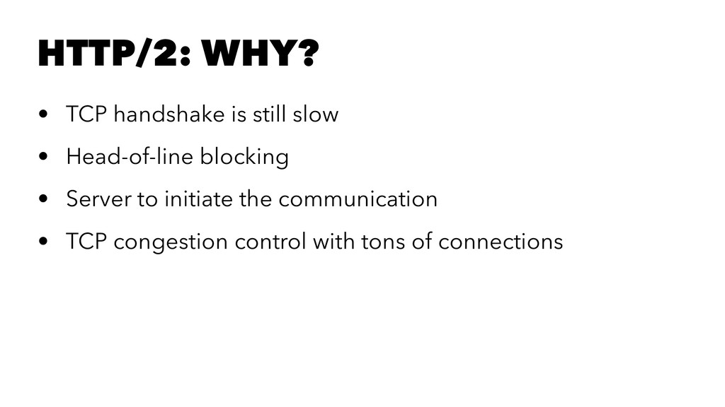 HTTP/2: WHY? • TCP handshake is still slow • He...