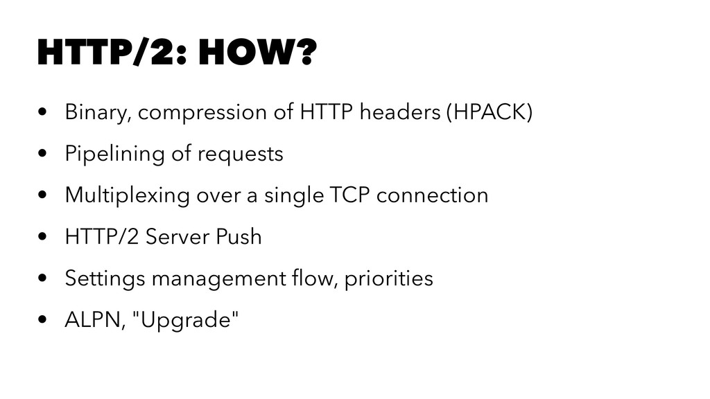 HTTP/2: HOW? • Binary, compression of HTTP head...