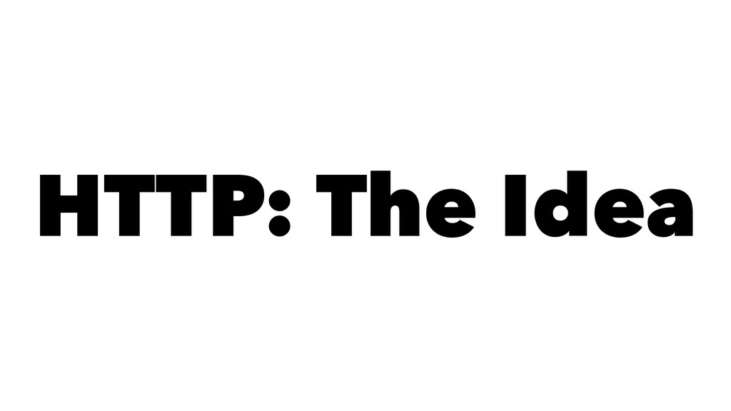 HTTP: The Idea